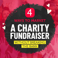 4 ways to market a charity fundraiser without breaking the bank